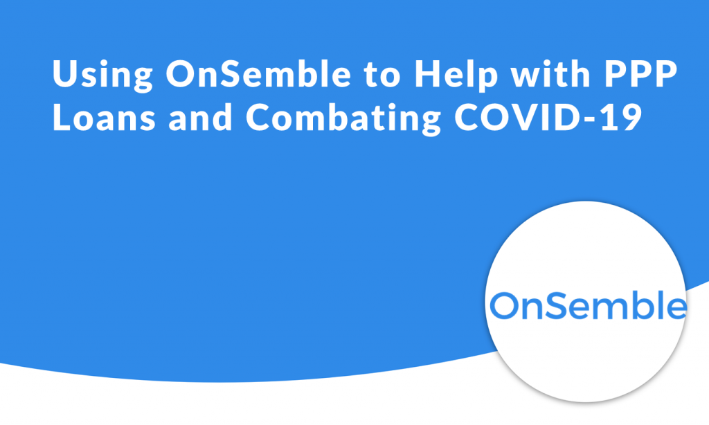 Using OnSemble to Help with PPP Loans and Combating COVID-19
